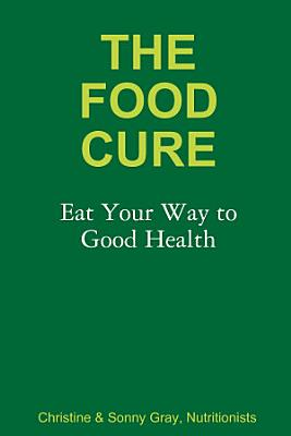 The Food Cure  Eat Your Way to Good Health PDF