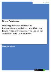 """Stereotypisierende literarische Indianerfiguren und deren Modifizierung. James Fenimore Coopers """"The Last of the Mohicans"""" und """"The Pioneers"""""""