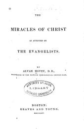 The Miracles of Christ as Attested by the Evangelists