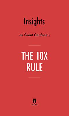Insights on Grant Cardone s The 10X Rule by Instaread