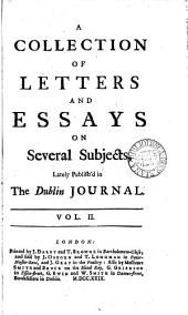 A Collection of Letters and Essays on Several Subjects: Lately Publish'd in the Dublin Journal. In Two Volumes