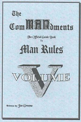 The ComMANsments  The Official Guide Book to Man Rules  volume V PDF
