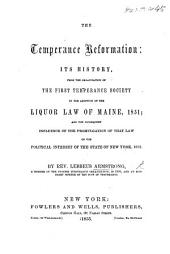 The Temperance Reformation: Its History from the Organisation of the First Temperance Society to the Adoption of the Liquor Law of Maine 1851, Etc
