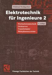 Elektrotechnik für Ingenieure 2: Wechselstromtechnik Ortskurven Transformator Mehrphasensysteme. Ein Lehr- und Arbeitsbuch für das Grundstudium, Ausgabe 4