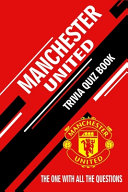 Manchester United Trivia Quiz Book