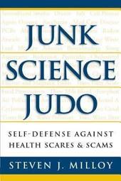 Junk Science Judo: Self-defense Against Health Scares & Scams