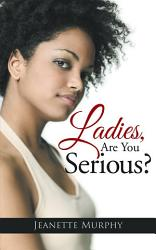 Ladies Are You Serious  Book PDF
