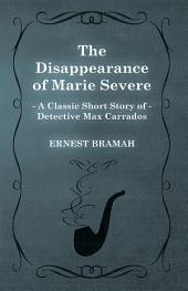 The Disappearance of Marie Severe (A Classic Short Story of Detective Max Carrados)