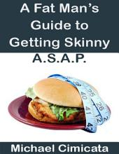 A Fat Man's Guide to Getting Skinny A.S.A.P.