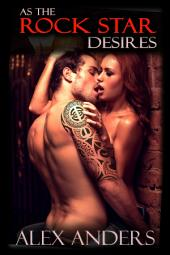 As My Rock Star Desires: (Rock Star, MMF, Alpha Male, Erotic Romance)