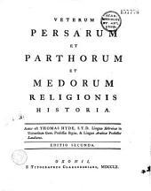 Veterum Persarum et Parthorum et Medorum religionis historia. Autor est Thomas Hyde,... Editio secunda