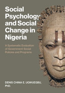 Social Psychology and Social Change in Nigeria  A Systematic Evaluation of Government Social Policies and Programs PDF