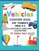 Vehicle Coloring Book for Toddlers Ages 2-5