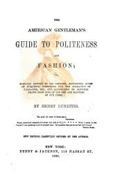 The American Gentleman's Guide to Politeness and Fashion ... By Henry Lunettes. New Edition ... Revised by the Author