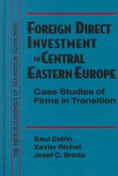 Foreign Direct Investment in Central Eastern Europe: Case Studies of Firms in Transition