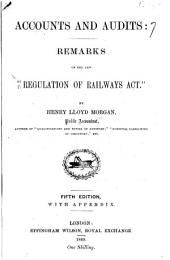 """Accounts and Audits. Remarks on the new """"Regulation of Railways Act."""" ... Fifth edition, with appendix"""