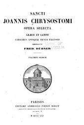 Sancti Joannis Chrysostomi Ipera selecta graece et latine codicibus antiquis denuo excussis emendavit Fred: Volume 1
