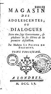 Magasin des adolescentes, ou Dialogues Entre une sage Gouvernante, & plusieurs de ses Elèves de la première distinction
