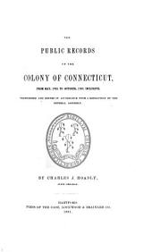 The Public Records of the Colony of Connecticut [1636-1776] ...: Transcribed and Published, (in Accordance with a Resolution of the General Assembly) .... May 1762-Oct.1767