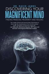 Discovering Your Magnificent Mind: Finding Freedom, Prosperity and Healing