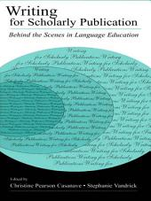 Writing for Scholarly Publication: Behind the Scenes in Language Education