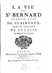 La Vie de St Bernard, premier abbé de Clairvaux, père et docteur de l'Église