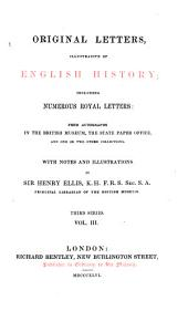 Original Letters, Illustrative of English History; Including Numerous Royal Letters; from Autographs in the British Museum, and One Or Two Other Collections: Volume 0; Volume 3