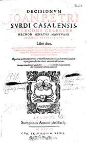 Decisionum Ioan. Petri Surdi Casalensis, iurecons. celeberr. necnon Senatus mantuani praesidis prudentissimi. Libri duo... Opus hac postrema editione perfectissimum...