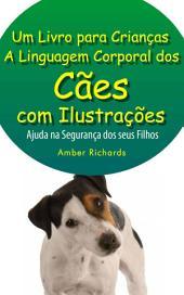 A Linguagem Corporal dos Cães com Ilustrações -Ajude na Segurança dos Seus Filhos