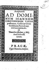 Prosphonisis ad dominvm Ioannem Christophorum virum praestantem, Czaslaviae civem consularem patriciu[m] amicum honorandum, &c. ob Danielem filiolum 3. Iulij, Anni MDCIII natum