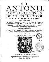 R.P. Antonii Ruuio Rodensis, ... Commentarii in octo libros Aristotelis De physico auditu seu auscultatione: ... Nunc primum in Germania editi, cum duplici indice; ...