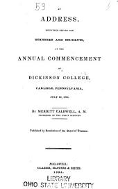 An Address, Delivered Before the Trustees and Students, at the Annual Commencement of Dickinson College: Carlisle, Pennsylvania, July 16, 1835