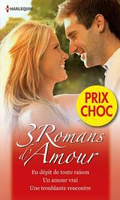 3 Romans d'Amour: En dépit de toute raison - Un amour vrai - Une troublante rencontre