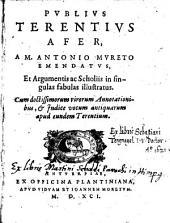 A M. Antonio Mureto emendatus, et Argumentis ac Scholiis in singulas fabulas illustratus ; Cum doctrissimorum virorum Annotationibus, et Indice vocum antiquarum apud eundem Terentium