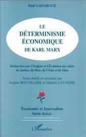 Le déterminisme économique de Karl Marx: Recherche sur l'origine et l'évolution des idées de justice, du bien, de l'âme et de Dieu