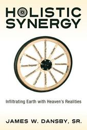 Holistic Synergy: Infiltrating Earth with Heaven's Realities