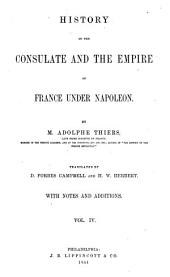 History of the Consulate and the Empire of France Under Napoleon: Forming a Sequel to The History of the French Revolution, Volume 4