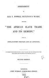 "Abridgment of Sir T. Fowell Buxton's Work Entitled ""The African Slave Trade and Its Remedy"": With an Explanatory Preface and an Appendix"