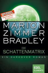Die Schattenmatrix: Ein Darkover Roman