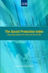 The Social Protection Index: Assessing Results for Asia and the Pacific