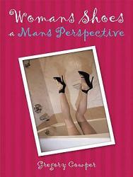 Womans Shoes A Mans Perspective Book PDF