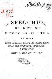 Specchio del governo e popolo di Roma, ed esame della condotta tenuta da quella Corte nella sua neutralità, armistizio, e pace colla Repubblica francese