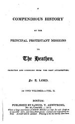 A Compendious History Of The Principal Protestant Missions To The Heathen Book PDF