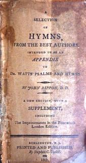 A Selection of Hymns from the Best Authors: Intended to be an Appendix to Dr. Watts's Psalms and Hymns