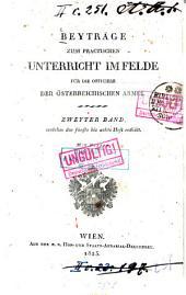 Beyträge Zum Practischen Unterricht Im Felde Für Die Officiere Der Österreichischen Armee: Band 0