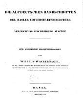 Die altdeutschen Handschriften der Basler Universitaetsbibliothek: Verzeichniss, beschreibung, auszüge. Eine academische Gelegenheitsschrift