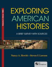 Loose-leaf Version for Exploring American Histories, Volume 2: A Brief Survey with Sources, Volume 2