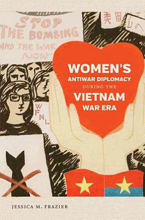 Women s Antiwar Diplomacy during the Vietnam War Era PDF
