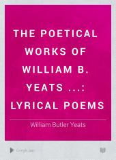 The Poetical Works of William B. Yeats ...