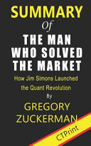 Summary of the Man Who Solved the Market by Gregory Zuckerman - How Jim Simons Launched the Quant Revolution